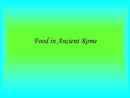 Food in Ancient Rome. Overview I am going to talk about a lot of things in my presentation, such as, What types of food did the ancient Romans eat. The.