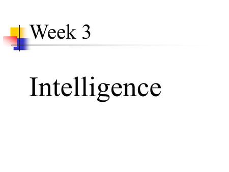 9 Week 3 Intelligence. 2 Defining Intelligence Intelligence the capacity to understand the world, think rationally, and use resources effectively when.