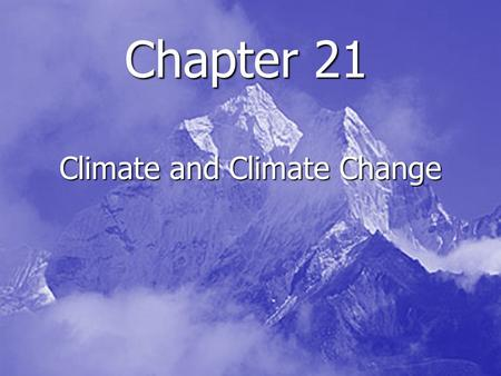 Climate and Climate Change Chapter 21. Chapter 21.1.