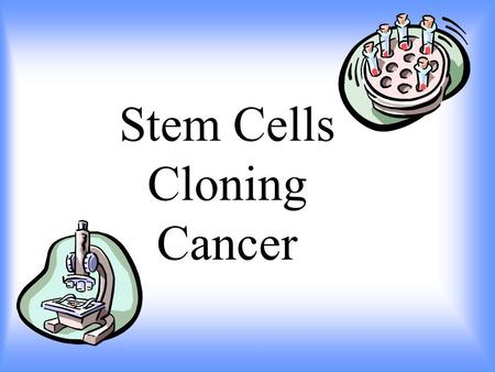 Stem Cells Cloning Cancer Stem Cell Research What Are Stem Cells? Stem Cells are unspecialized cells, this means that they do not have a specific function.
