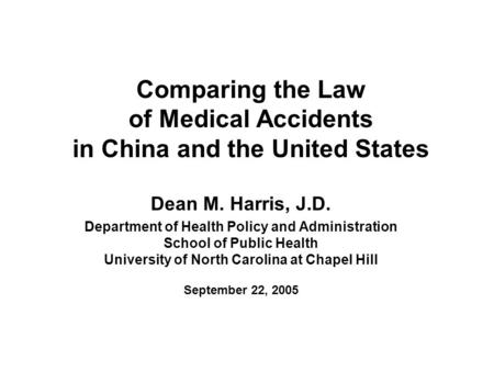 Comparing the Law of Medical Accidents in China and the United States Dean M. Harris, J.D. Department of Health Policy and Administration School of Public.