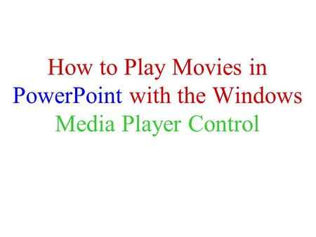 How to Play Movies in PowerPoint with the Windows Media Player Control.