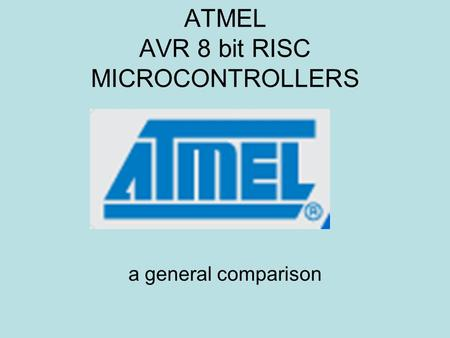 ATMEL AVR 8 bit RISC MICROCONTROLLERS a general comparison.