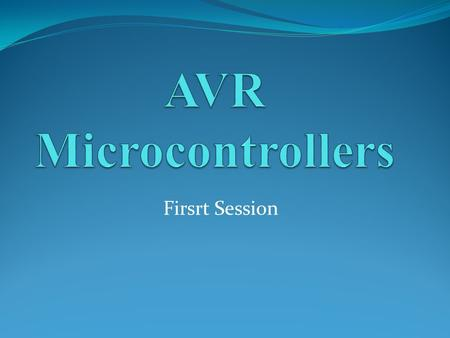 AVR Microcontrollers Firsrt Session.