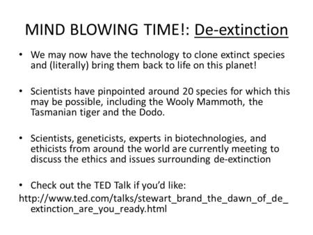 MIND BLOWING TIME!: De-extinction We may now have the technology to clone extinct species and (literally) bring them back to life on this planet! Scientists.