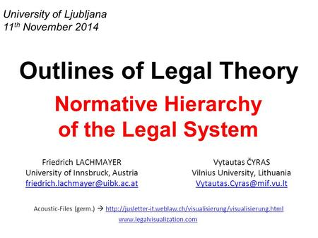 University of Ljubljana 11 th November 2014 Outlines of Legal Theory Normative Hierarchy of the Legal System Friedrich LACHMAYER University of Innsbruck,