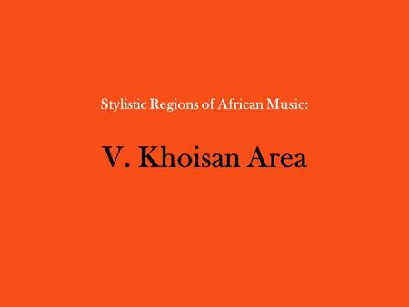 Stylistic Regions of African Music: V. Khoisan Area.