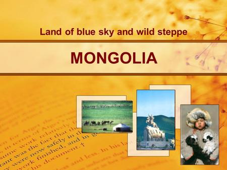 Land of blue sky and wild steppe MONGOLIA. GENERAL INFORMATION.