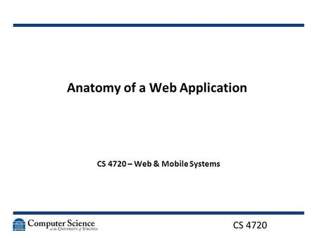 CS 4720 Anatomy of a Web Application CS 4720 – Web & Mobile Systems.
