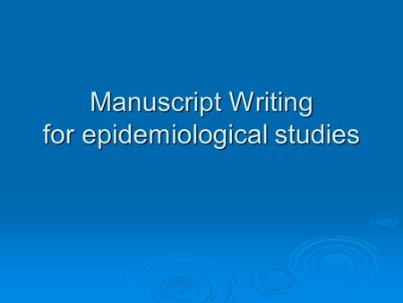Manuscript Writing for epidemiological studies. Useful resources  For style and grammar Elements of style, by Strunk W. and White E.B., 1979 Elements.