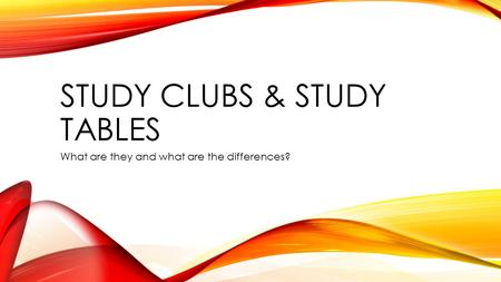 STUDY CLUBS & STUDY TABLES What are they and what are the differences?