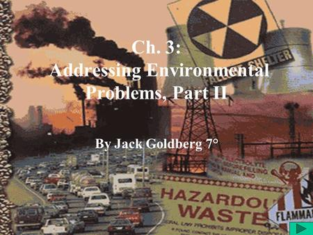 Ch. 3: Addressing Environmental Problems, Part II By Jack Goldberg 7°