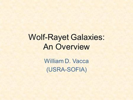 Wolf-Rayet Galaxies: An Overview William D. Vacca (USRA-SOFIA)