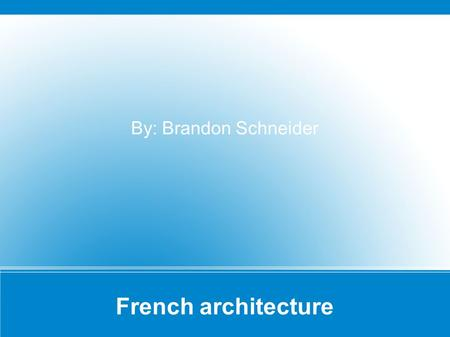 French architecture By: Brandon Schneider. French Gothic architecture Began in 1140 two or more stories Used stone,brick, and glass to make these buildings.