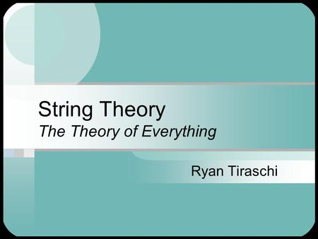 String Theory The Theory of Everything Ryan Tiraschi.