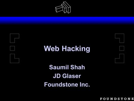 Web Hacking Saumil Shah JD Glaser Foundstone Inc..