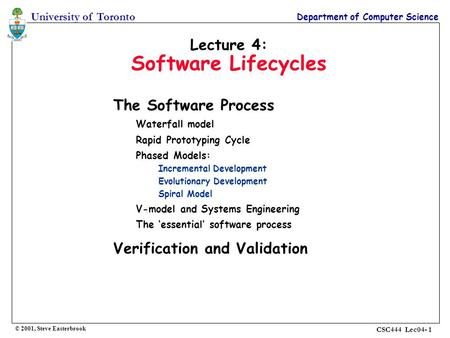 University of Toronto Department of Computer Science CSC444 Lec04- 1 Lecture 4: Software Lifecycles The Software Process Waterfall model Rapid Prototyping.