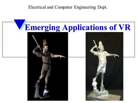 Emerging Applications of VR Electrical and Computer Engineering Dept.