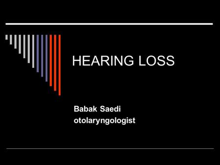 HEARING LOSS Babak Saedi otolaryngologist. How the Ear Hears Structure Outer ear  The pinna is a collector of sound wave vibrations that are sent through.