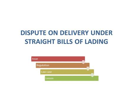 DISPUTE ON DELIVERY UNDER STRAIGHT BILLS OF LADING IssueRegulationLaw caseLesson.
