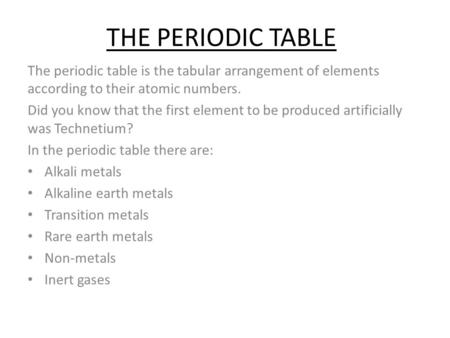 THE PERIODIC TABLE The periodic table is the tabular arrangement of elements according to their atomic numbers. Did you know that the first element to.