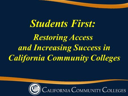 Students First: Restoring Access and Increasing Success in California Community Colleges.