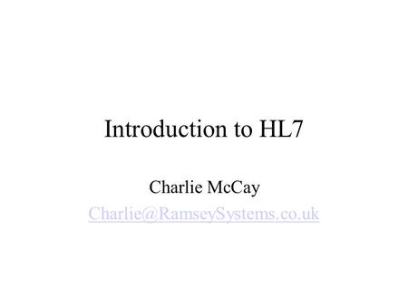 Introduction to HL7 Charlie McCay
