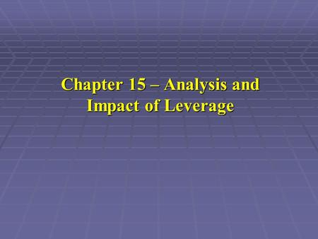 Chapter 15 – Analysis and Impact of Leverage. What is Leverage  Company A: sales increases 2.9 percent, but net income increases 16.9 percent.  Company.