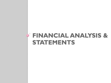 FINANCIAL ANALYSIS & STATEMENTS. Financial Analysis Methods to monitor the fiscal status of the organization over a period of time Monthly, quarterly,