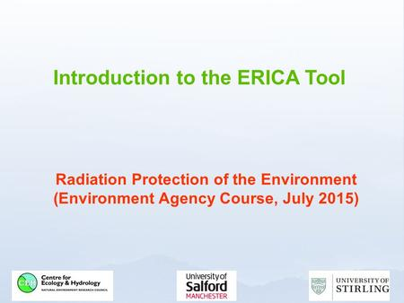 Introduction to the ERICA Tool Radiation Protection of the Environment (Environment Agency Course, July 2015)