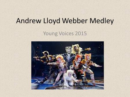 Andrew Lloyd Webber Medley Young Voices 2015. Way way back many centuries ago, Not long after the bible began, Jacob lived in a land of Canaan, A fine.