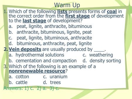 Warm Up Which of the following lists presents forms of coal in the correct order from the first stage of development to the last stage of development?