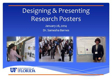 Designing & Presenting Research Posters January 28, 2014 Dr. Samesha Barnes.