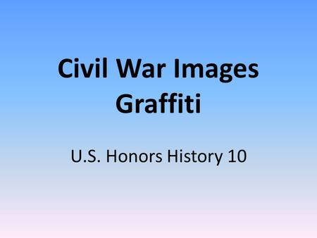 Civil War Images Graffiti U.S. Honors History 10.