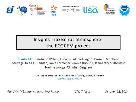 Insights into Beirut atmosphere: the ECOCEM project 4th CHArMEx International Workshop ICTP, Trieste October 22, 2014 * Faculty of sciences, Saint Joseph.
