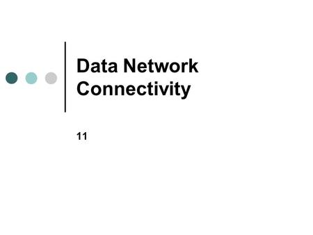 Data Network Connectivity 11. Objectives In this chapter, you will learn to: Explain how NICs operate List the most common types of NICs Describe the.