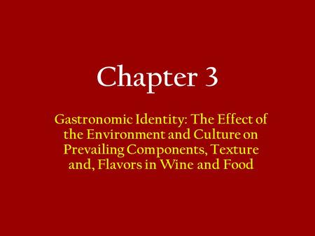 Chapter 3 Gastronomic Identity: The Effect of the Environment <strong>and</strong> <strong>Culture</strong> on Prevailing Components, Texture <strong>and</strong>, Flavors in Wine <strong>and</strong> Food.