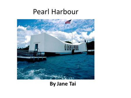Pearl Harbour By Jane Tai. Where is Pearl Harbour Pearl Harbour belongs to the USA It is located on the south coast of Oahu Island It's in Honolulu, Hawaii.