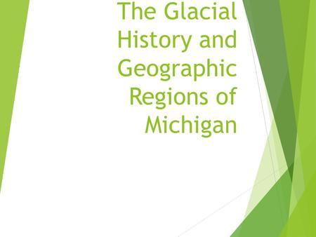 The Glacial History and Geographic Regions of Michigan