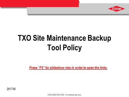 Ensure that there is free space of at least 3/16-inch (4.8 mm) around the DOW Diamond. TXO Site Maintenance Backup Tool Policy DOW RESTRICTED - For internal.