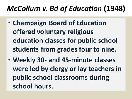 McCollum v. Bd of Education (1948) Champaign Board of Education offered voluntary religious education classes for public school students from grades four.