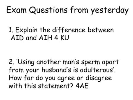 1. Explain the difference between AID and AIH 4 KU 2. 'Using another man's sperm apart from your husband's is adulterous'. How far do you agree or disagree.