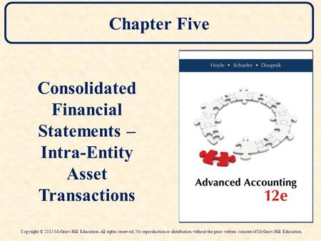 Chapter Five Consolidated Financial Statements – Intra-Entity Asset Transactions Copyright © 2015 McGraw-Hill Education. All rights reserved. No reproduction.