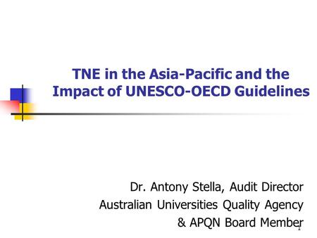 1 TNE in the Asia-Pacific and the Impact of UNESCO-OECD Guidelines Dr. Antony Stella, Audit Director Australian Universities Quality Agency & APQN Board.
