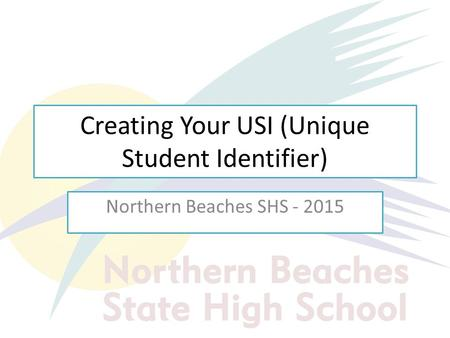 Creating Your USI (Unique Student Identifier) Northern Beaches SHS - 2015.