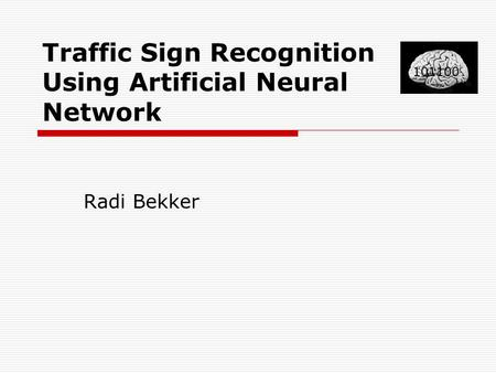 Traffic Sign Recognition Using Artificial Neural Network Radi Bekker 101100.