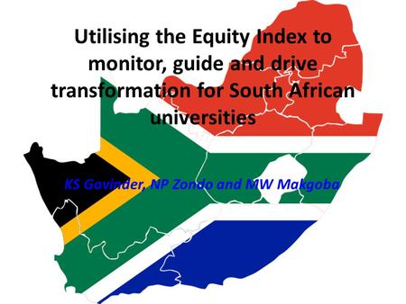 Utilising the Equity Index to monitor, guide and drive transformation for South African universities KS Govinder, NP Zondo and MW Makgoba.