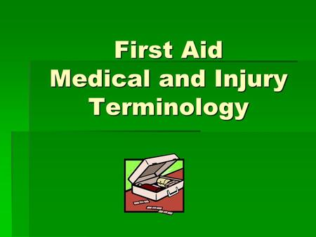 First Aid Medical and Injury Terminology. Abrasion  An Injury consisting of the loss of a partial thickness of skin from rubbing or scraping on a har,