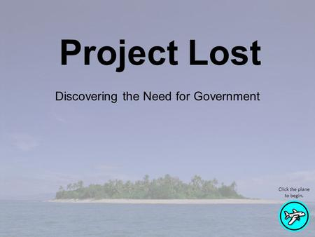 Discovering the Need for Government Project Lost Click the plane to begin.