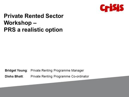 Private Rented Sector Workshop – PRS a realistic option Bridget Young: Private Renting Programme Manager Disha Bhatt: Private Renting Programme Co-ordinator.